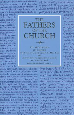 St. Augustine : On Genesis : Two Books on Genesis Against the Manichees and on the Literal Interpretation of Genesis : An Unfinished Book (Fathers of the Church 84), ST AUGUSTINE OF HIPPO,  AUGUSTINE