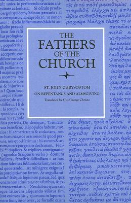 St. John Chrysostom : On Repentance and Almsgiving (Fathers of the Church 96), JOHN CHRYSOSTOM, ST. JOHN CHRYSOSTOM, GUS GEORGE CHRISTO