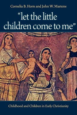 Image for Let the Little Children Come to Me: Childhood and Children in Early Christianity