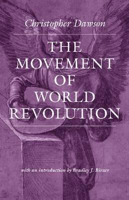 The Movement of World Revolution (Worlds Of Christopher Dawson), Christopher Dawson