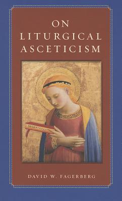 On Liturgical Asceticism, David W. Fagerberg