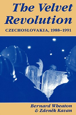 The Velvet Revolution: Czechoslovakia, 1988-1991, Wheaton, Bernard;Kavan, Zdenek