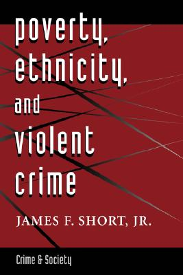 Poverty, Ethnicity, And Violent Crime (Crime and Society), Short  Jr., James F.