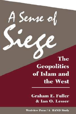 A Sense Of Siege: The Geopolitics Of Islam And The West (Rand Study), Fuller, Graham; Lesser, Ian O