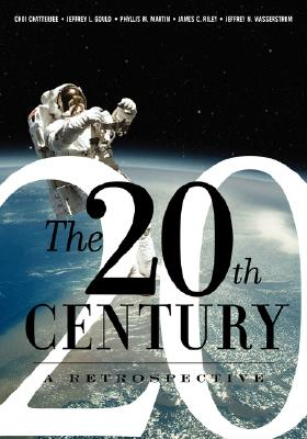The 20th Century: A Retrospective, Chatterjee, Choi; Gould, Jeffrey; Martin, Phyllis; Riley, James; Wasserstrom, Jeffrey N