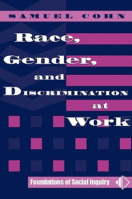Race, Gender, And Discrimination At Work (Foundations of Social Inquiry), Cohn, Samuel