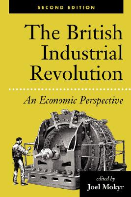 The British Industrial Revolution: An Economic Perspective (American & European Economic History)