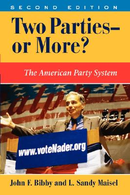 "Two Parties--Or More? The American Party System, ""Bibby, John F, Sandy, L. Maisel, F., John Bibby"""
