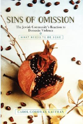 Sins Of Omission: The Jewish Community's Reaction To Domestic Violence, Carol Goodman Kaufman