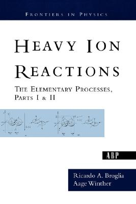 Image for Heavy Ion Reactions: The Elementary Processes, Parts I&II (Frontiers in Physics)