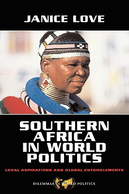 Image for Southern Africa in World Politics: Local Aspirations and Global Entanglements (Dilemmas in World Politics)