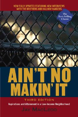Ain't No Makin' It: Aspirations and Attainment in a Low-Income Neighborhood, 3rd Edition, MacLeod, Jay
