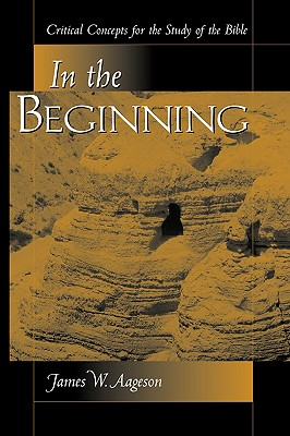 Image for IN THE BEGINNING: CRITICAL CONCEPTS FOR THE STUDY OF THE BIBLE