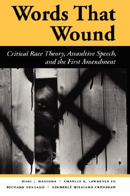 Words That Wound: Critical Race Theory, Assaultive Speech, And The First Amendment (New Perspectives on Law, Culture, & Society), Matsuda, Mari J; Lawrence III, Charles R.; Delgado, Richard; Crenshaw, Kimberle Williams