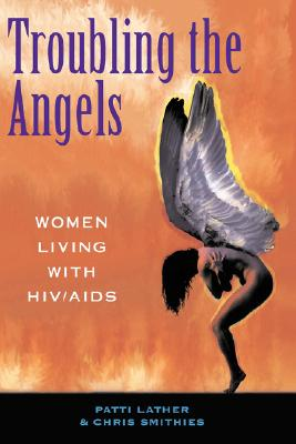 Troubling The Angels: Women Living With HIV/AIDS, Lather, Patricia A; Smithies, Christine S