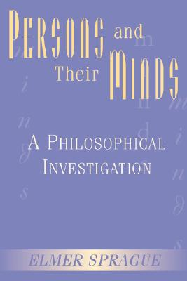 Persons And Their Minds: A Philosophical Investigation, Sprague, Elmer
