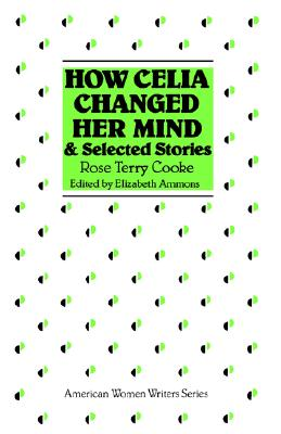 Image for How Celia Changed Her Mind and Selected Stories: Rose Terry Cooke (American Women Writers)