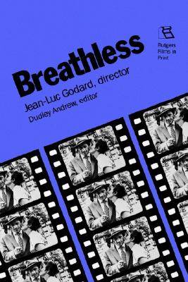 Breathless: Jean-Luc Godard, Director (Rutgers Films in Print series), Andrew, Dudley
