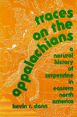 Traces on the Appalachians: A Natural History of Serpentine in Eastern North America, Dann, Kevin T.