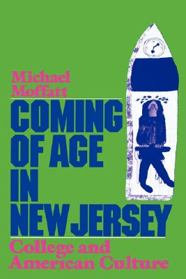 Coming of Age in New Jersey: College and American Culture, Michael Moffatt
