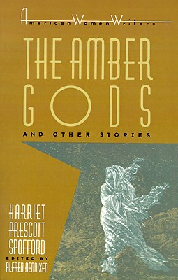 Image for 'The Amber Gods' and Other Stories by Harriet Prescott Spofford (American Women Writers Series)