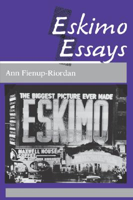 Eskimo Essays: Yup'ik Lives and How We See Them, Ann Fienup-Riordan