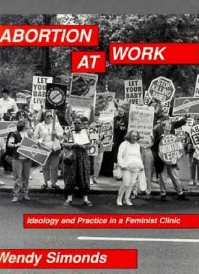 Image for ABORTION AT WORK : IDEOLOGY AND PRACTICE
