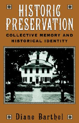 Historic Preservation: Collective Memory and Historic Identity, Barthel, Diane