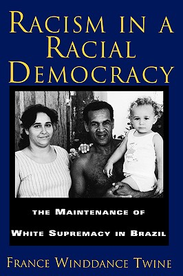 Image for Racism in a Racial Democracy: The Maintenance of White Supremacy in Brazil