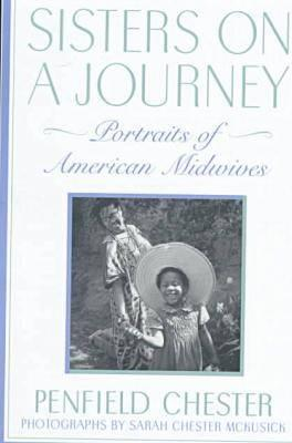 Sisters on a Journey: Portraits of American Midwives, Chester, Penfield
