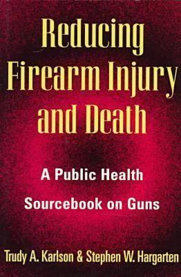 Image for Reducing Firearm Injury and Death: A Public Health Sourcebook on Guns