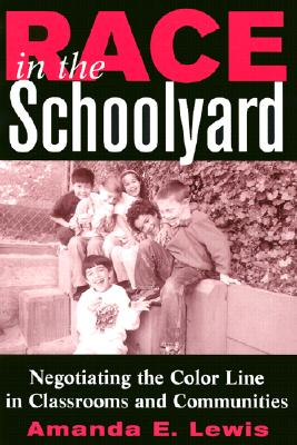 Image for Race in the Schoolyard: Negotiating the Color Line in Classrooms and Communities (Rutgers Series in Childhood Studies)