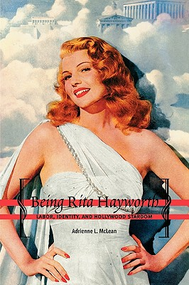 Image for Being Rita Hayworth: Labor, Identity, and Hollywood Stardom