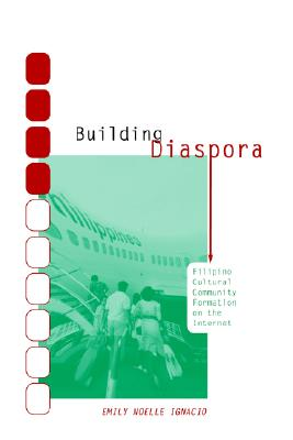 Image for Building Diaspora: Filipino Cultural Community Formation on the Internet