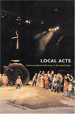 Image for Local Acts: Community-Based Performance in the United States (Rutgers Series: Th