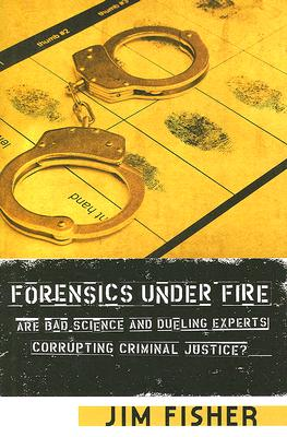 Image for Forensics Under Fire: Are Bad Science and Dueling Experts Corrupting Criminal Justice?