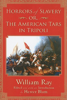 Horrors of Slavery: Or, The American Tars in Tripoli (Subterranean Lives), Ray, William