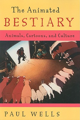 The Animated Bestiary: Animals, Cartoons, and Culture, Wells, Paul