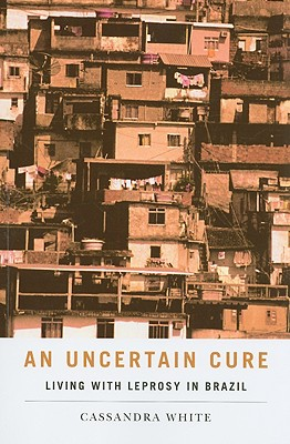 Image for An Uncertain Cure: Living with Leprosy in Brazil (Studies in Medical Anthropology)