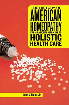 Image for The History of American Homeopathy: From Rational Medicine to Holistic Health Care