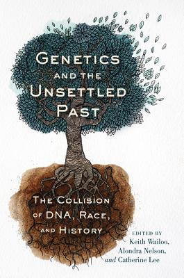 Genetics and the Unsettled Past: The Collision of DNA, Race, and History (Rutgers Studies on Race and Ethnicity)