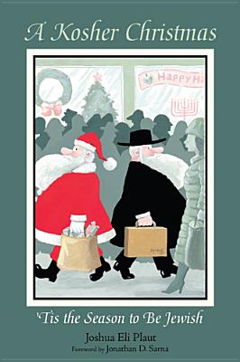 A Kosher Christmas: 'Tis the Season to be Jewish, Plaut, Joshua Eli