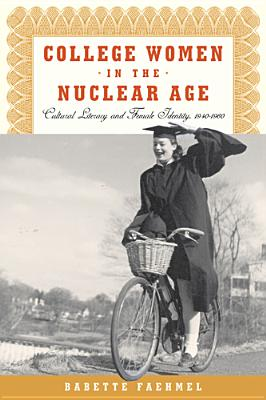 Image for College Women In The Nuclear Age: Cultural Literacy and Female Identity, 1940-1960