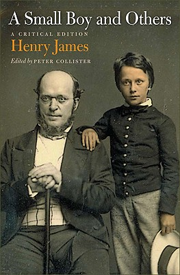 A Small Boy and Others: A Critical Edition, James, Henry