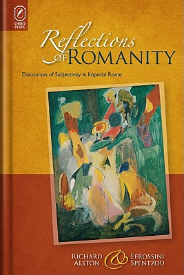Reflections of Romanity: Discourses of Subjectivity in Imperial Rome, Richard Alston  (Author), Efrossini Spentzou (Author)