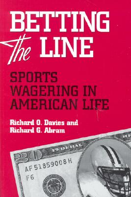 Image for BETTING THE LINE: SPORTS WAGERING IN AMERICAN LIFE
