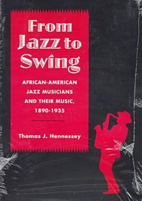 Image for From Jazz to Swing: African-American Jazz Musicians and Their Music, 1890-1935 (Jazz History, Culture, and Criticism Series)