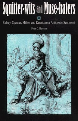Image for Squitter-Wits and Muse-Haters: Spenser, Sidney, Milton, and Renaissance Antipoetic Sentiment