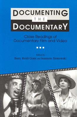 Documenting the Documentary: Close Readings of Documentary Film and Video, Barry Keith Graant and Jeannette Sloniowskim (Editors)