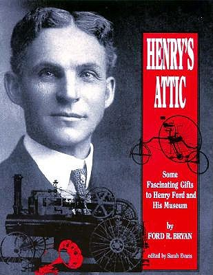 Image for Henry's Attic: Some Fascinating Gifts to Henry Ford and His Museum